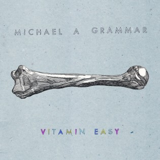 Michael A Grammar - Vitamin Easy